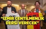 """Soyer: """"İzmir bütün Türkiye'ye centilmenlik dersi verecek"""""""