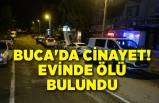 Buca'da cinayet! Evinde ölü bulundu