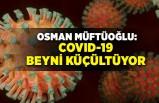 COVID-19 beyni küçültüyor!