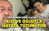 Depremde eşini kaybetti, kızı Ayda ve oğlu Atakan ile hayata tutunuyor