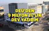 DEÜ'den 9 milyon TL'lik dev yatırım