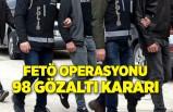 FETÖ operasyonu! 98 gözaltı kararı