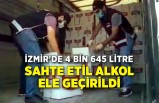 İzmir'de 4 bin 645 litre sahte etil alkol ele geçirildi