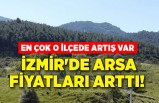 İzmir'de arsa fiyatları artı! En çok o ilçede artış var