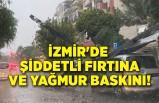 İzmir'de şiddetli fırtına ve yağmur baskını!