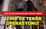 İzmir'de terör operasyonu! HDP ilçe başkanları gözaltında
