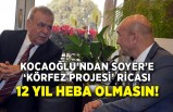 Kocaoğlu'ndan Başkan Soyer'e 'Körfez Projesi' ricası: 12 yıl heba olmasın!