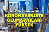 Prof. Dr. Aydın: Koronavirüste ölüm sayıları yüksek