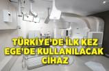Türkiye'de ilk kez Ege'de kullanılacak cihaz