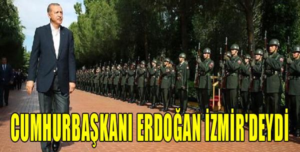 Cumhurbaşkanı Erdoğan İzmir'deydi