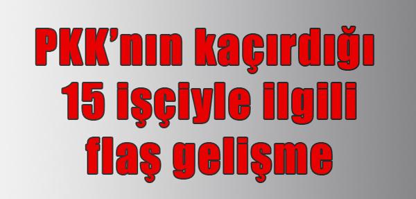 PKK 15 İşçiyi Serbest Bıraktı