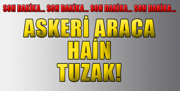 Askeri Araca Kalleş Tuzak!
