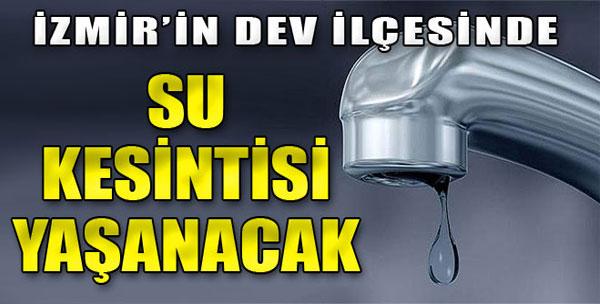 İzmir'in Dev İlçesinde Su Kesintisi