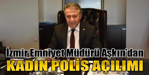 İzmir Emniyet Müdürü Aşkın'dan Kadın Polis Açılımı