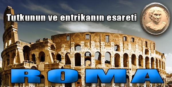 Tutkunun ve Entrikanın Esareti: Roma