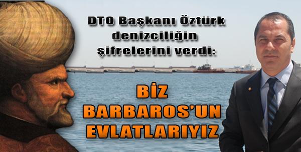 'Biz Barbaros'un Evlatlarıyız'