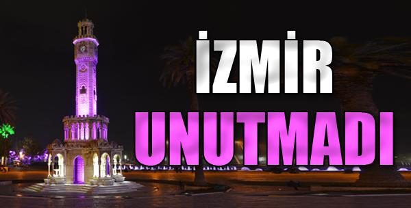 İzmir 'Unutmadı'