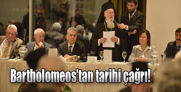 Bartholomeos'tan Tarihi Çağrı!