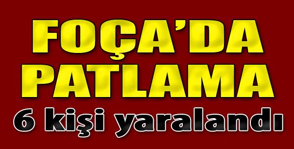 Foça'da Patlama: 6 Yaralı