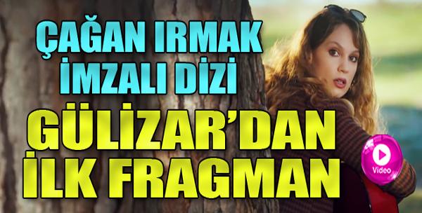 Gülizar'ın İlk Fragmanı Yayınlandı