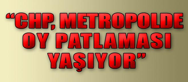 'Metropolde Oy Patlaması Yaşıyoruz'