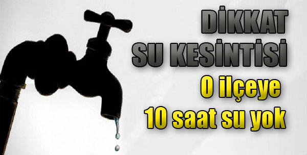 O İlçeye 10 Saat Su Yok!