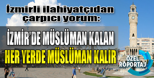 'İzmir'de Müslüman Kalan, Her Yerde Müslüman Kalır'