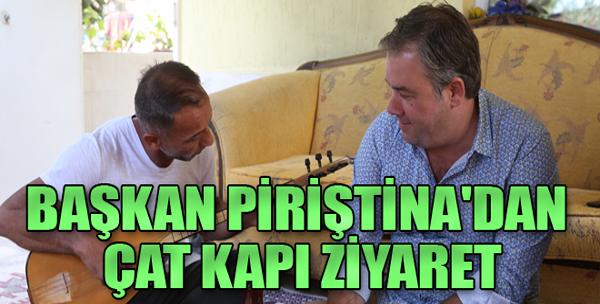 Başkan Piriştina'dan Çat Kapı Ziyaret