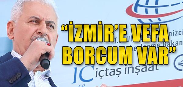 Yıldırım: 'İzmir'e Vefa Borcum Var'