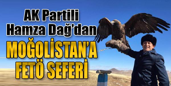 AK Partili Hamza Dağ'dan Moğolistan'a FETÖ Seferi