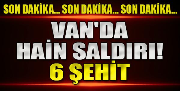 Van'da Hain Saldırı! 6 Şehit