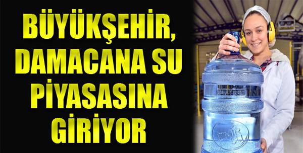 Büyükşehir, Damacana Su Piyasasına Giriyor