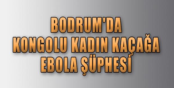 Bodrum'da Ebola Şüphesi