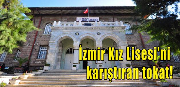 İzmir Kız Lisesi'ni karıştıran tokat!