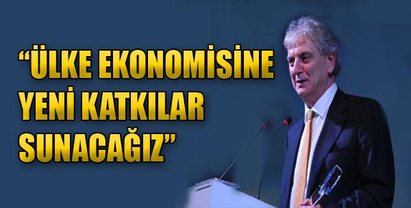 'Ülke Ekonomisine Yeni Katkılar Sunacağız'