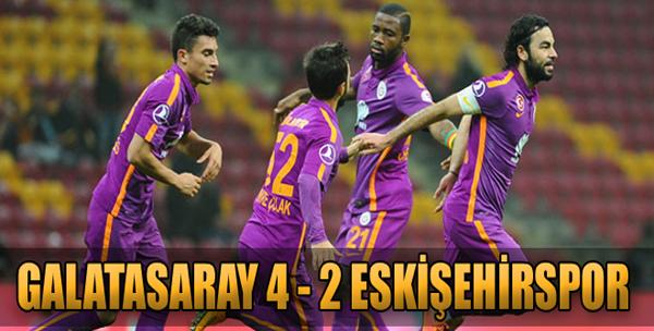Galatasaray: 4 - Eskişehirspor: 2