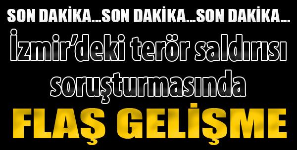 İzmir'deki Terör Saldırısı Soruşturmasında Flaş Gelişme