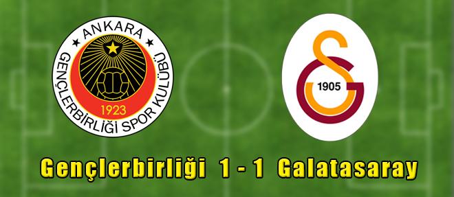Gençlerbirliği 1 - 1 Galatasaray