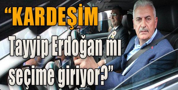 'Kardeşim, Tayyip Erdoğan mı Seçime Giriyor?'