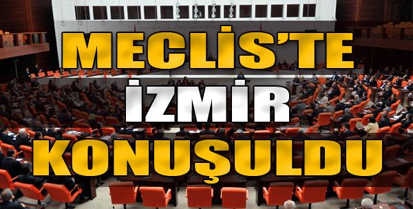 Meclis'te İzmir Konuşuldu