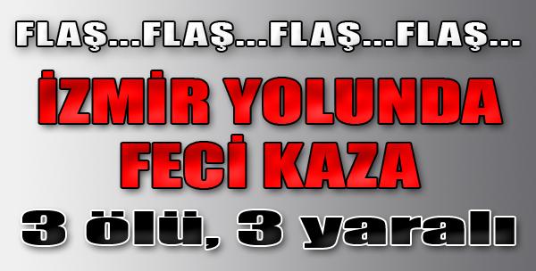 İzmir Yolunda Kaza: 3 Ölü, 3 Yaralı