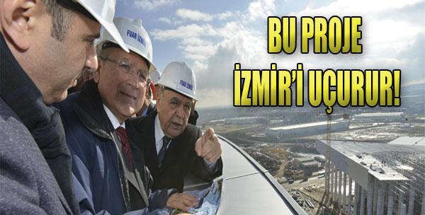 'Bu Proje İzmiri Uçurur'