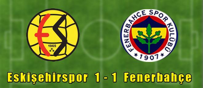 Eskişehispor 1-1 Fenerbahçe