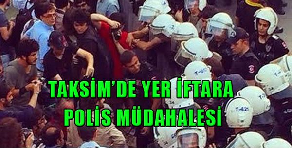 Taksim'de Yer İftarına Polis Müdahalesi