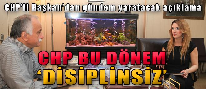 'CHP Bu Dönem Çok Disiplinsiz'