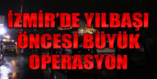 İzmir'de, Yılbaşı Öncesi 1500 Polisin Katılımıyla Operasyon Düzenlendi
