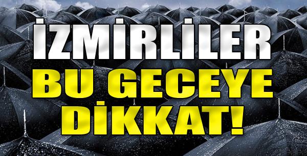İzmirliler Bu Geceye Dikkat!