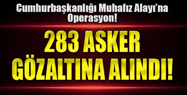 283 Asker Gözaltına Alındı