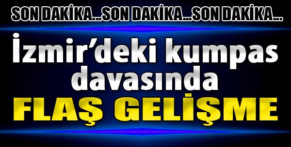 İzmir'deki Kumpas Davasında Flaş Gelişme