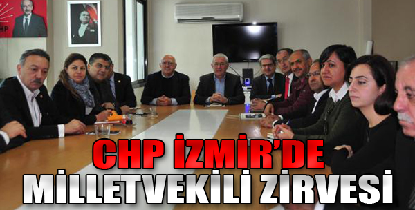 İzmir CHP'de Milletvekili Zirvesi